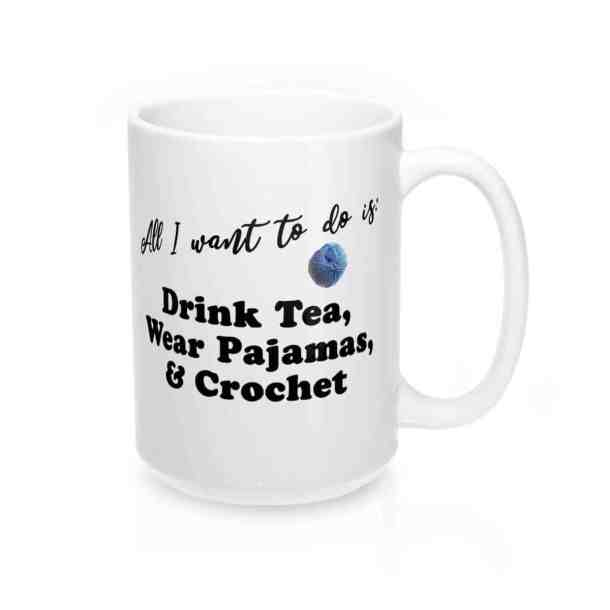 All I want to do is Drink Tea, Wear Pajamas and Crochet Mug