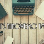 It's NaNoWriMo Time