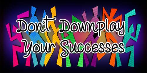 Don't Downplay Your Successes