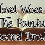 Novel Woes - The Painful Second Draft