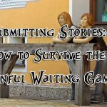 Submitting Stories - How to Survive the Painful Waiting Game