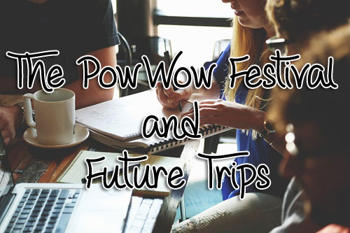 The PowWow Festival and Future Trips