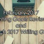 February 2017 Writing Goals Review and March 2017 Writing Goals