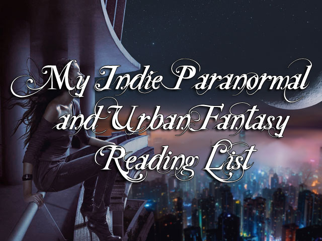 My Indie Paranormal and Urban Fantasy Reading List