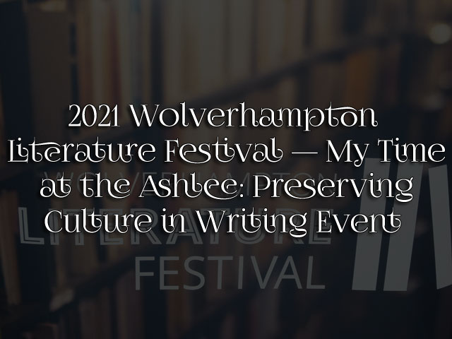 2021 Wolverhampton Literature Festival — My Time at the Ashlee: Preserving Culture in Writing Event