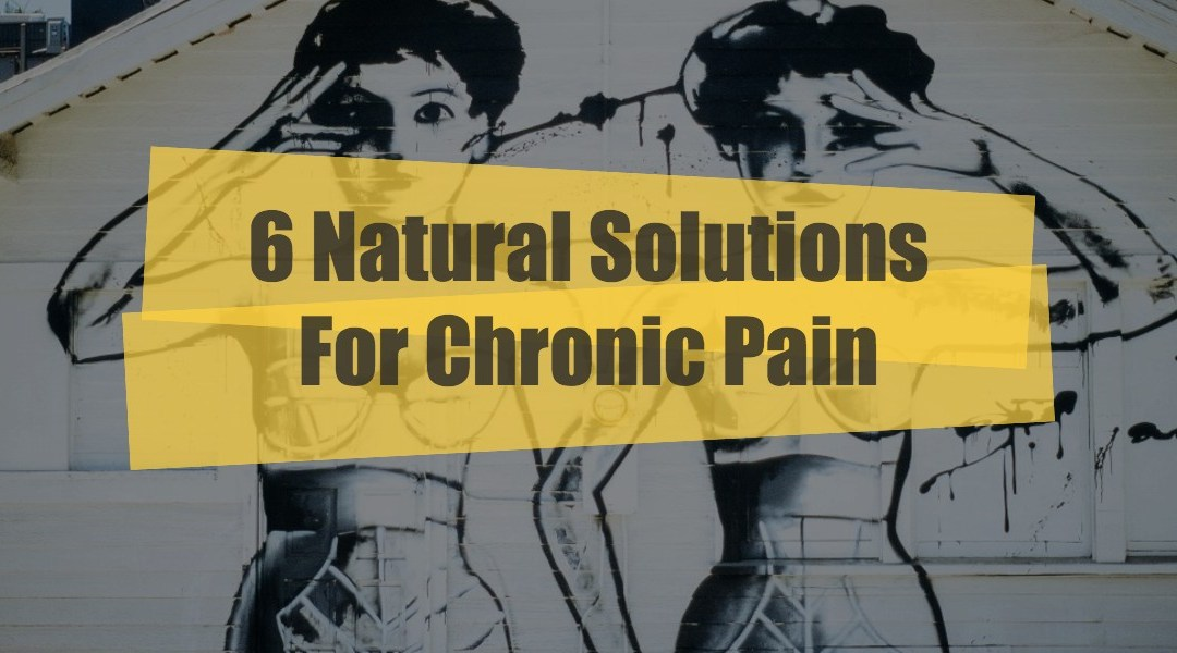 6 Natural Solutions for Chronic Pain