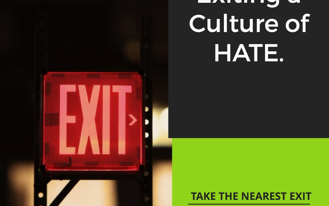 Take the Nearest Exit, Exit a Culture of Hate: Brexit, Texit, the Emergency Exit, Just Exit