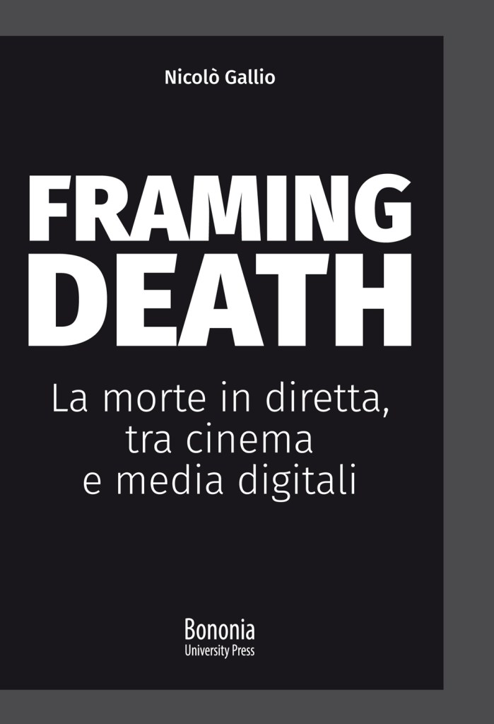 """La copertina del libro """"Framing Death - La morte in diretta, tra cinema e media digitali"""", di Nicolò Gallio."""