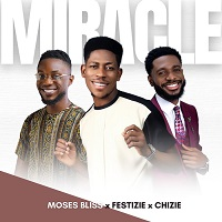 Moses Bliss Ft. Festizie & Chizie – Miracle