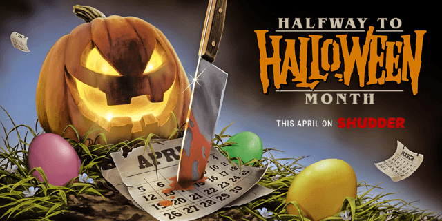 [News] April is 'Halfway to Halloween Month' on Shudder!