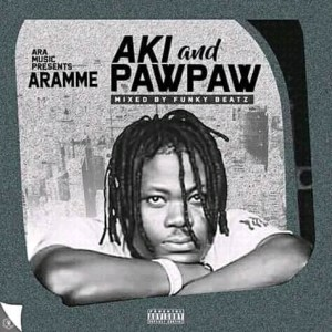 Aramme – Aki And Pawpaw (Mixed By Funky Beatz)