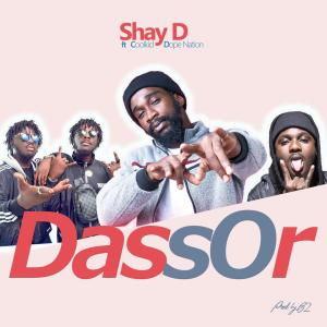 Shay D Feat CoolKid x DopeNation — Dassor (Prod By B2)