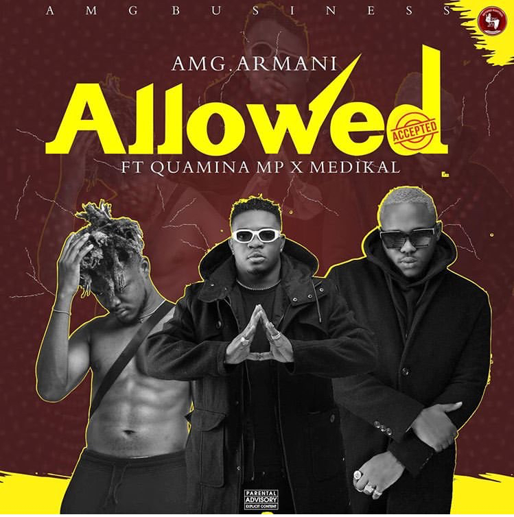 AMG Armani – Allowed ft. Quamina Mp & Medikal (Prod. by Slim Drumz)