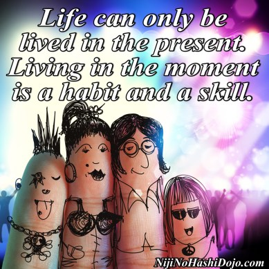 Martial arts Life can only be lived in the present