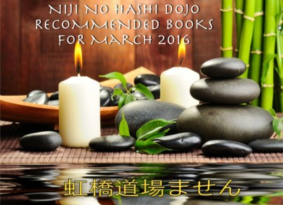 NIJI NO HASHI DOJO MARTIAL ARTS CARY RECOMMEND BOOKS FOR March 2016