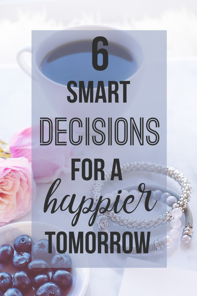 6 Smart Decisions for a Happier Tomorrow - www.nikkisplate.com
