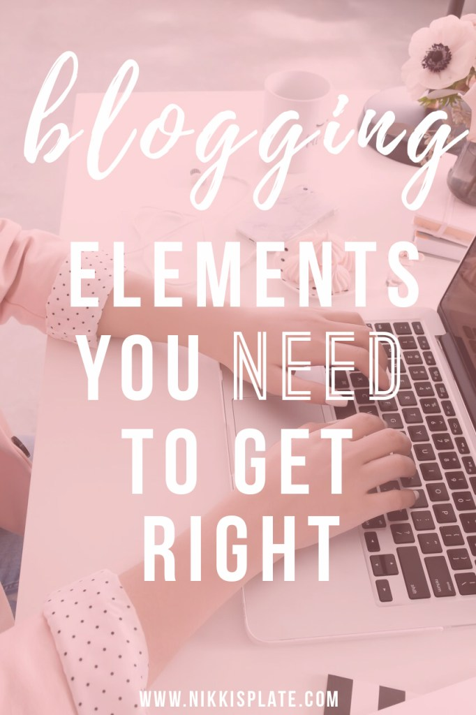 The Complicated Blogging Elements You Need to Get Right; struggling in the blogging world? Here are the most common components that bloggers need to master in order to have a successful blog!- Nikki's Plate www.nikkisplate.com