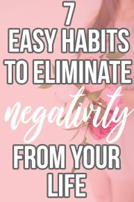 Habits to eliminate negativity from your life    Easy Ways to Better Your Life in Just One Week; useful tips and to transform your life. Ways to harness your positivity and pursue your dreams. Improve your mindset to achieve your goals. {Self Help, Advice, Life Coaching}
