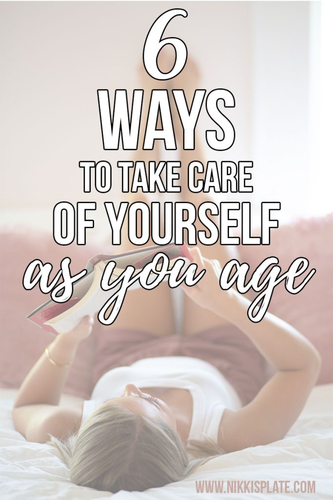 6 Ways to Take Care of Yourself As You Age; healthy tips and habits to prepare for the aging process at any life stage!