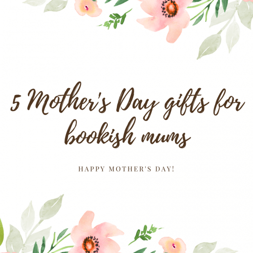 5 Mother's Day gift ideas for bookish mums - Nikki Young