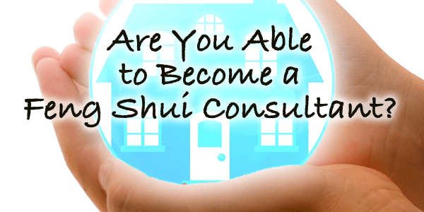 are-you-able-to-become-a-feng-shui-consultant