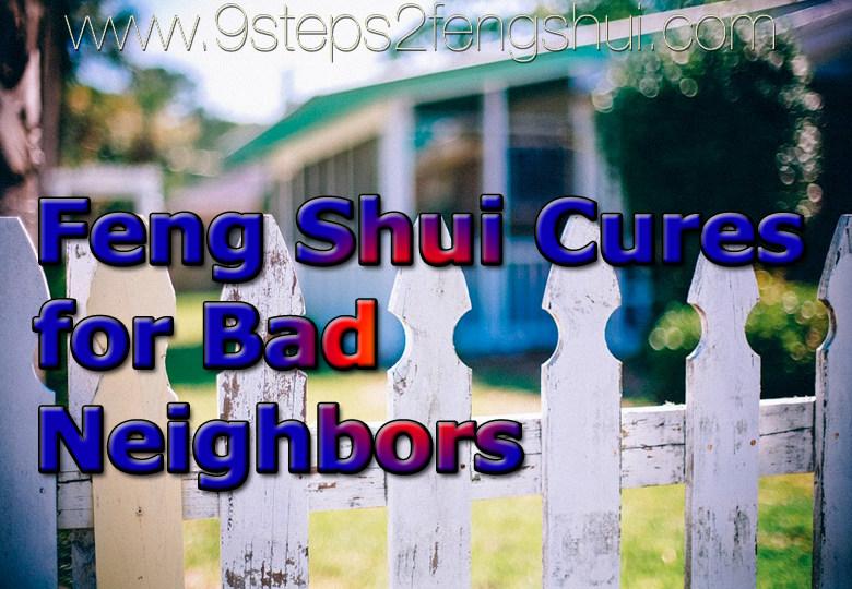 feng shui cures for bad neighbors
