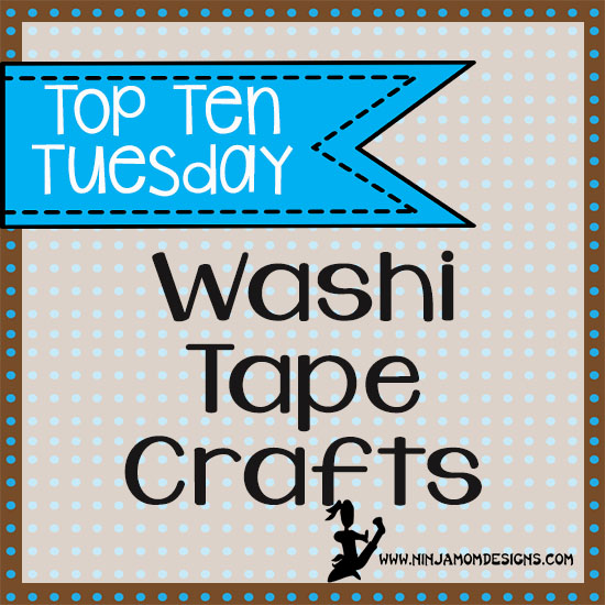 Top Ten Tues Washi Tape