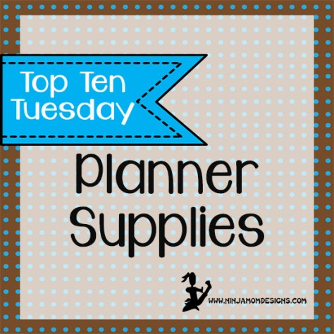 Top ten Tues planner supplies