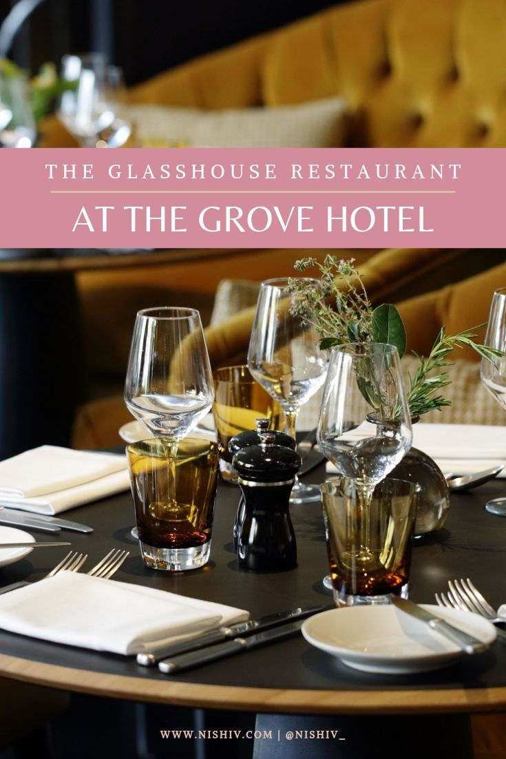The Glasshouse Restaurant at The Grove Watford review, nishi v, www.nishiv.com #watford #restaurantreview #luxurydining #specialmeal #birthdaydinner
