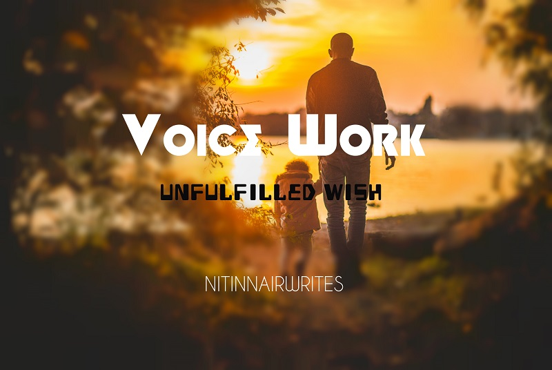 Voice Work - Unfilled Wish - NitinNairWrites
