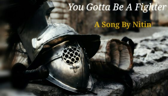 You Gotta Be A Fighter - Song by Nitin