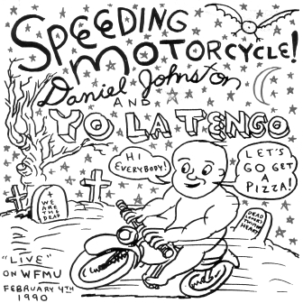 """Daniel Johnston's cover art for his vinyl single release of """"Speeding Motorcycle,"""" featuring backing by Yo La Tengo."""