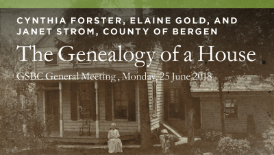 GSBC Meeting 2018-The Genealogy of a House-County of Bergen