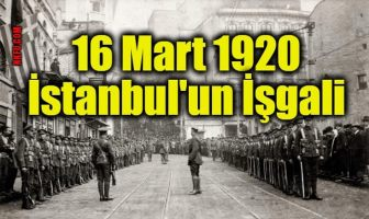 İSTANBUL'UN İŞGALİ (16 Mart 1920)