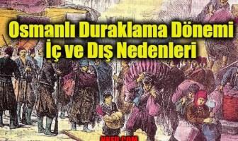 Osmanlı Duraklama Dönemi İç ve Dış Nedenleri