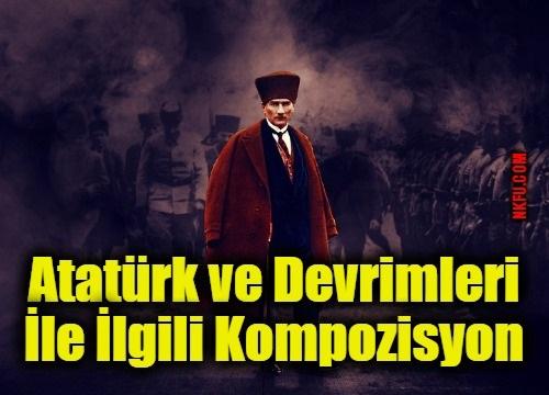 Atatürk ve Devrimleri İle İlgili Kompozisyon