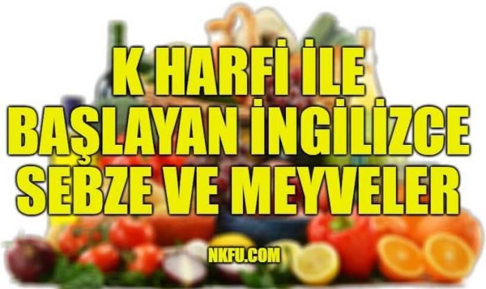 K Harfiyle Başlayan İngilizce Meyveler ve Sebzeler