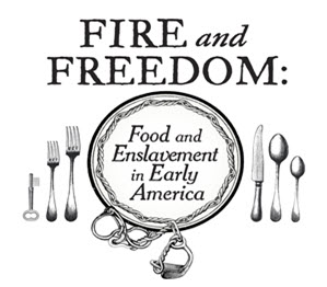 Fire and Freedom: Food and Enslavement in Early America