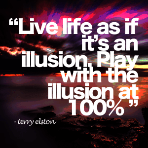 live life as iff Illusion