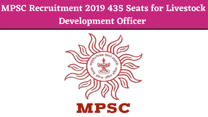 MPSC Recruitment 2019 435 Seats for Livestock Development Officer