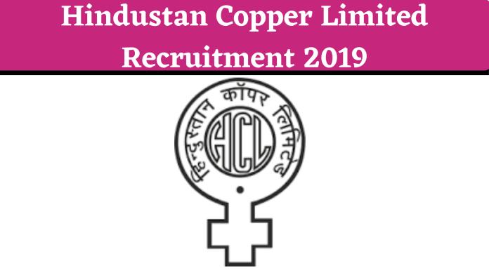 Hindustan Copper Limited Recruitment 2019