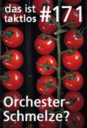 taktlos 171 - Orchesterschmelze?