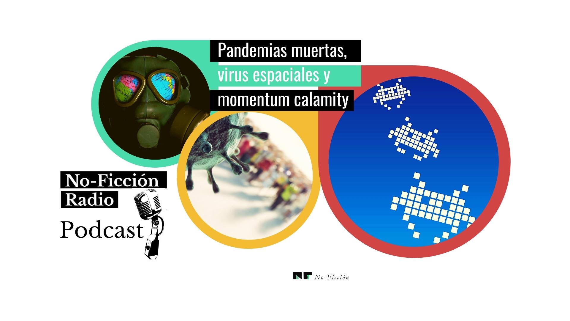 De pandemias muertas, virus espaciales y momentum calamity