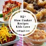 25 Slow Cooker Recipes Kids Love