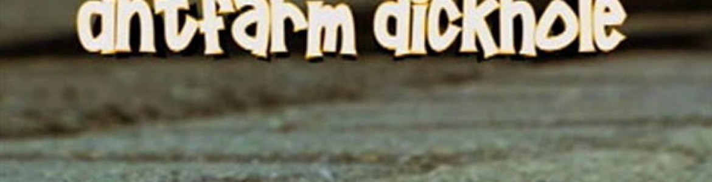 EPISODE 22: ANTFARM DICKHOLE (2011)