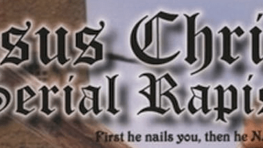 EPISODE 106: JESUS CHRIST: SERIAL RAPIST (2004)