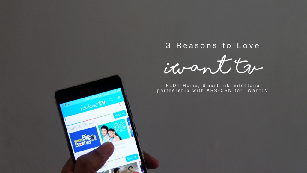 3 Reasons to Love iWantTV + PLDT, SMART + ABS-CBN iWantTV Partnership