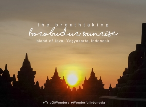 The Breathtaking Borobudur Sunrise + Tips and Things to expect when visiting the monument