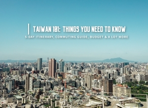 TAIWAN 101: Things you need to know, 5-day Taipei Itinerary, Commuting Guide, Food, Budget and a lot more