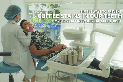 How to prevent Coffee Stains in our Teeth + Affinity Dental Clinic Makati Branch visit